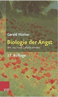Gerald Hüther Biologie der Angst